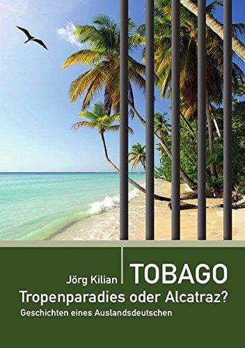 Tobago – Tropenparadies oder Alcatraz?: Geschichten eines Auslandsdeutschen