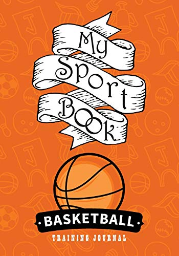 My sport book - Basketball training journal: 200 pages with 7