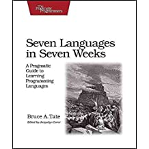 [(Seven Languages in Seven Weeks : A Pragmatic Guide to Learning Programming Languages)] [By (author) Bruce A. Tate] published on (November, 2010)