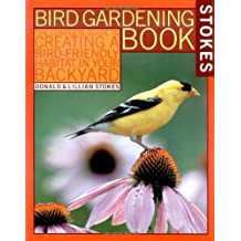 Stokes Bird Gardening Book: The Complete Guide to Creating a Bird-Friendly Habitat in Your Backyard (Stokes Backyard Nature Books) by Donald Stokes (1998-04-30)