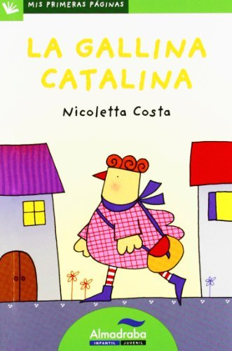 La gallina catalina / Catalina the Hen (Mis Primeras Paginas) by Nicoletta Costa (2012-09-06)