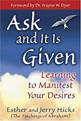 Ask and It Is Given: Learning to Manifest Your Desires by Esther Hicks (2005-10-01)
