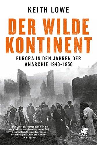 Buchseite und Rezensionen zu 'Der wilde Kontinent: Europa in den Jahren der Anarchie 1943 - 1950' von Keith Lowe