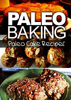 Paleo Baking - Paleo Cake Recipes | Amazing Truly Paleo-Friendly Cake Recipes: (Caveman CookBook for bakers, sugar free, wheat free, grain free) (English Edition) von [Ben Plus Publishing]