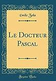 Le Docteur Pascal (Classic Reprint) - Forgotten Books - 13/10/2018