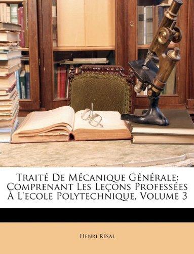 Traite de Mecanique Generale: Comprenant Les Lecons Professees A L'Ecole Polytechnique, Volume 3