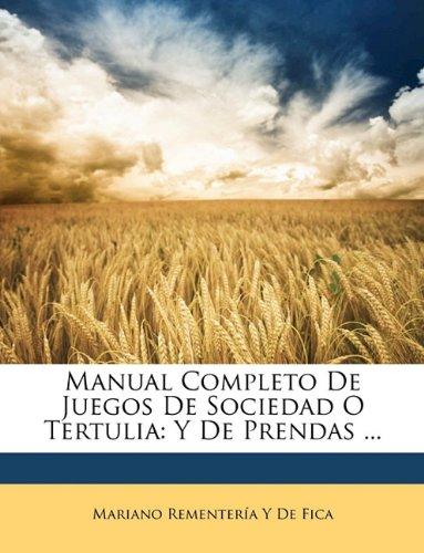 Manual Completo De Juegos De Sociedad O Tertulia: Y De Prendas ...