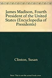 James Madison, Fourth President of the United States (Encyclopedia of Presidents) by Susan Clinton (1986-11-03)