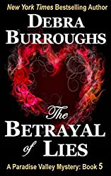 The Betrayal of Lies: Volume 6 (Paradise Valley Mysteries) by Debra Burroughs (2014-03-09)