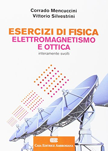 Esercizi di fisica II. Elettromagnetismo e ottica. Con aggiornamento online