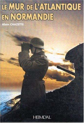 Le Mur de l'Atlantique en Normandie par Alain Chazette