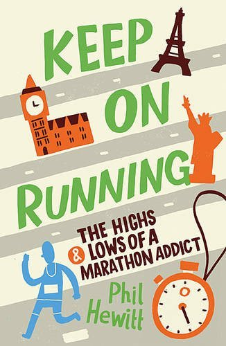 Keep on Running: The Highs and Lows of a Marathon Addict by Phil Hewitt (2-Apr-2012) Paperback