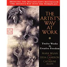 The Artist's Way at Work: Twelve Weeks to Creative Freedom: Riding the Dragon