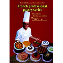 Decorations, Borders and Letters, Marzipan, Modern Desserts, Volume 4 (French Professional Pastry Series)