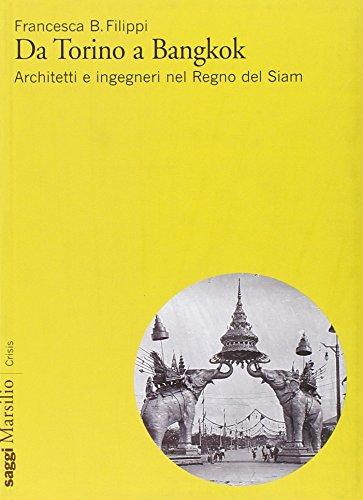 Da torino a bangkok. architetti e ingegneri nel regno del siam. ediz. illustrata