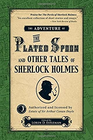 The Adventure of the Plated Spoon and Other Tales of Sherlock Holmes (Shrlock Holmes) by Loren D. Estleman (Editor) � Visit Amazon's Loren D. Estleman Page search results for this author Loren D. Estleman (Editor) (28-Nov-2014) Hardcover