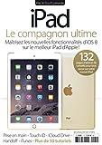 iPad : le compagnon ultime : Maîtrisez les nouvelles fonctionnalités d'iOS 8 sur le meilleur iPad d'Apple !