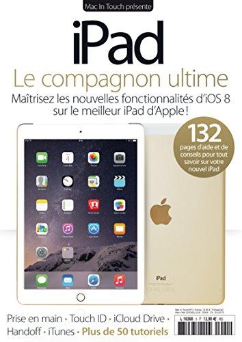 iPad : le compagnon ultime : Maîtrisez les nouvelles fonctionnalités d'iOS 8 sur le meilleur iPad d'Apple ! par Mac In Touch