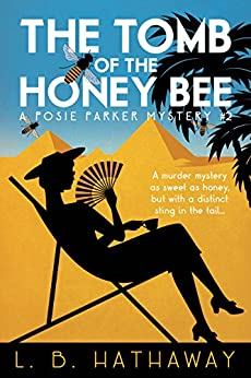 The Tomb of the Honey Bee: A Posie Parker Mystery (The Posie Parker Mystery Series Book 2) by [Hathaway, L.B.]