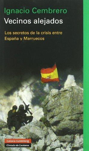 Vecinos alejados: Los secretos de la crisis entre España y Marruecos (Ensayo) por Ignacio Cembrero Vázquez