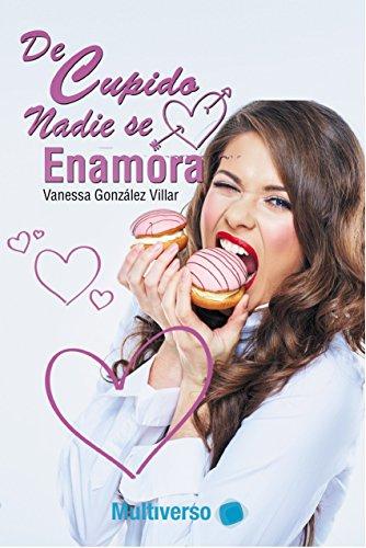 Descargar Libro De Cupido nadie se enamora de Vanessa  González Villar