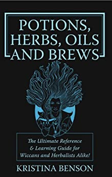 Potions, Herbs, Oils and Brews (English Edition) von [Benson, Kristina]