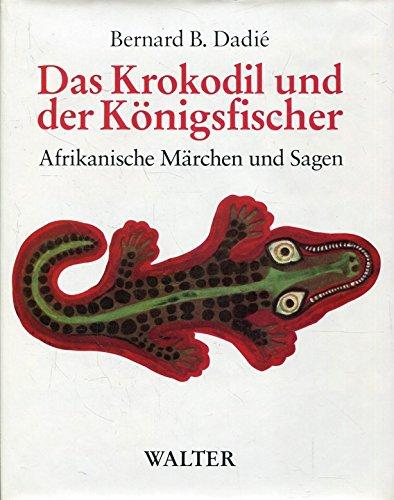 Das Krokodil und der Königsfischer. Afrikanische Märchen und Sagen