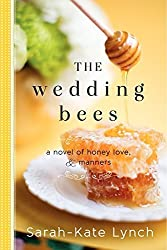 The Wedding Bees: A Novel of Honey, Love, and Manners by Sarah-Kate Lynch (2014-01-28)