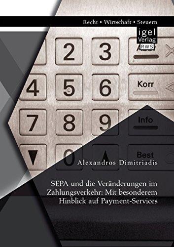 SEPA und die Veränderungen im Zahlungsverkehr: Mit besonderem Hinblick auf Payment-Services