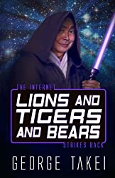 Lions and Tigers and Bears: The Internet Strikes Back (Oh Myyy!) (Volume 2) by George Takei (2013-12-20)