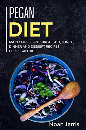 pegan diet: main course - 60+ breakfast, lunch, dinner and dessert recipes for pegan diet (english edition)