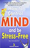 How To Control Mind and Be Stress-free price comparison at Flipkart, Amazon, Crossword, Uread, Bookadda, Landmark, Homeshop18