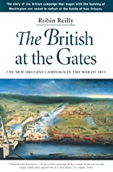 The British at the Gates: The New Orleans Campaign in the War of 1812