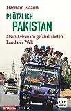 Plötzlich Pakistan: Mein Leben im gefährlichsten Land der Welt von Hasnain Kazim