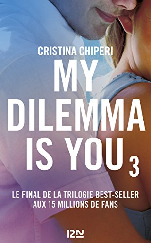 My Dilemma is You - tome 3 par [CHIPERI, Cristina]