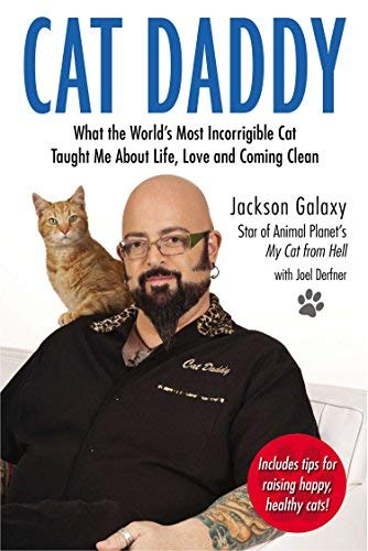 Cat Daddy: What the World's Most Incorrigible Cat Taught Me About Life, Love, and Coming Cl ean by Jackson Galaxy (2013-05-02)