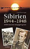 Sibirien 1944 - 1948: Erlebnisse eines Kriegsgefangenen - Josef Dorninger