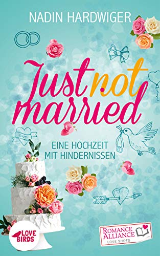 Just not married (Chick Lit, Liebe) (Romance Alliance Love Shots-Reihe)