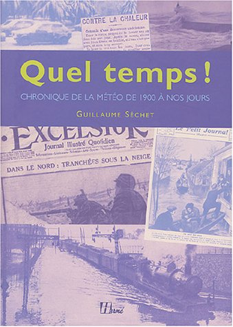 Chronique des aléas climatiques : La Météo en France de 1900 à nos jours par Guillaume Séchet
