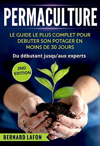 Couverture du livre PERMACULTURE: Le GUIDE le PLUS COMPLET pour DÉBUTER SON POTAGER en MOINS DE 30 JOURS. De débutants aux experts. 2ème Édition.