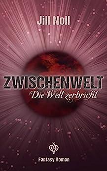 Zwischenwelt - Die Welt zerbricht (German Edition) by [Noll, Jill]