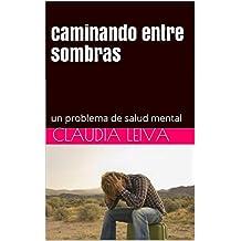 caminando entre sombras: un problema de salud mental (Spanish Edition)