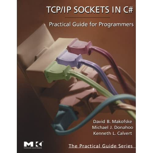 TCP/IP Sockets in C#: Practical Guide for Programmers (The Practical Guides) by David Makofske (2004-05-13)