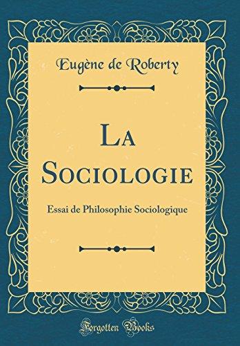 La Sociologie: Essai de Philosophie Sociologique (Classic Reprint) par Eugene De Roberty