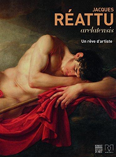 Jacques Réattu : Arelatensis 1760-1833, un rêve d'artiste