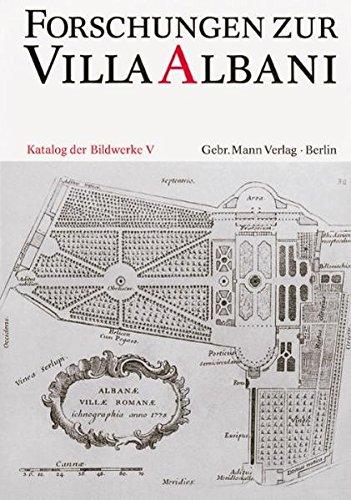Forschungen zur Villa Albani, Katalog der antiken Bildwerke, Bd.5, In den Gärten oder auf Gebäuden aufgestellte Skulpturen sowie die Masken