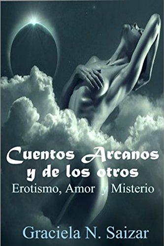 Cuentos Arcanos y de los otros: Erotismo | Amor |  Misterio por Graciela N. Saizar