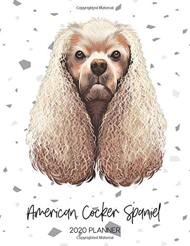 American Cocker Spaniel 2020 Planner: Dated Weekly Diary With To Do Notes & Dog Quotes (Awesome Calendar Planners for…