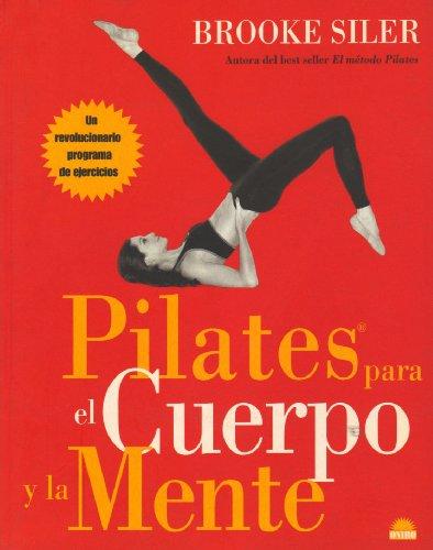 Descargar Libro Pilates para el cuerpo y la mente: Un revolucionario programa de ejercicios (Manuales Para La Salud) de Brooke Siler