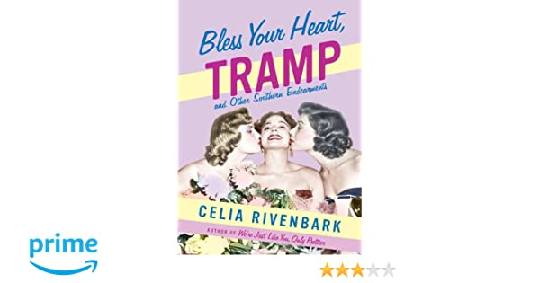 Bless Your Heart, Tramp: And Other Southern Endearments: Amazon.co.uk: Celia Rivenbark: 9780312343422: Books